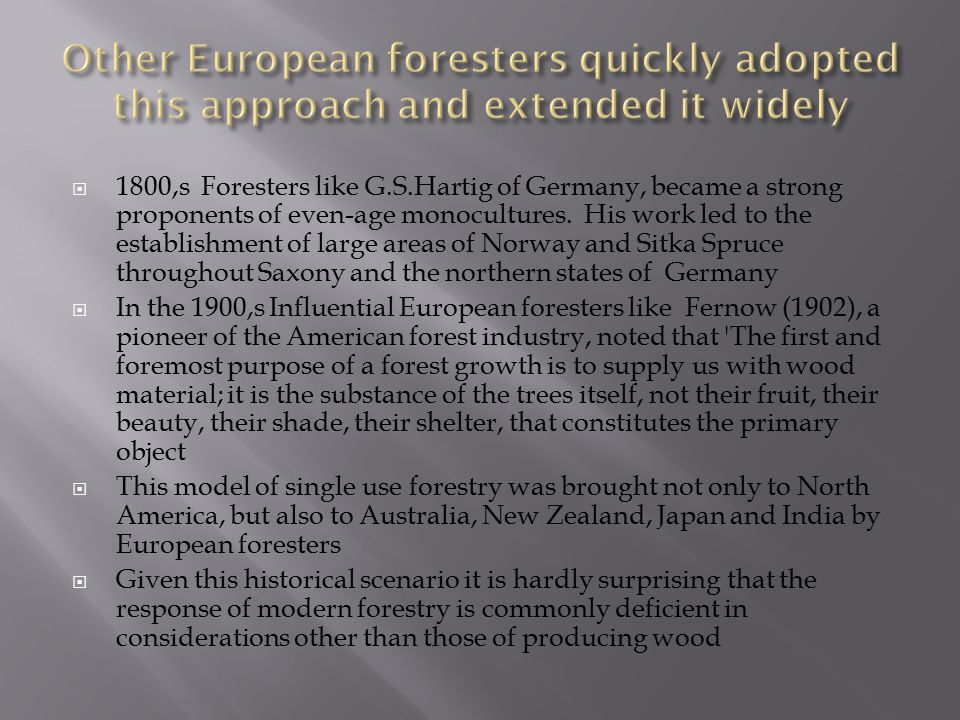  1800,s Foresters like G.S.Hartig of Germany, became a strong proponents of even-age monocultures.