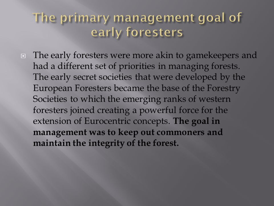  The early foresters were more akin to gamekeepers and had a different set of priorities in managing forests.
