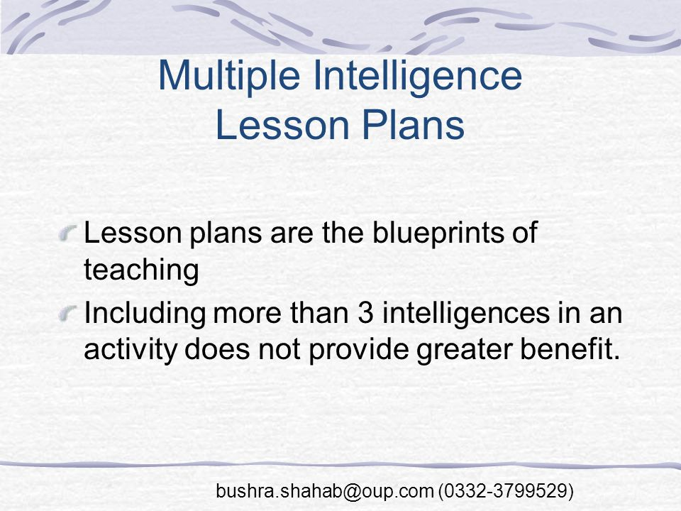 Multiple Intelligence Lesson Plans Lesson plans are the blueprints of teaching Including more than 3 intelligences in an activity does not provide greater benefit.