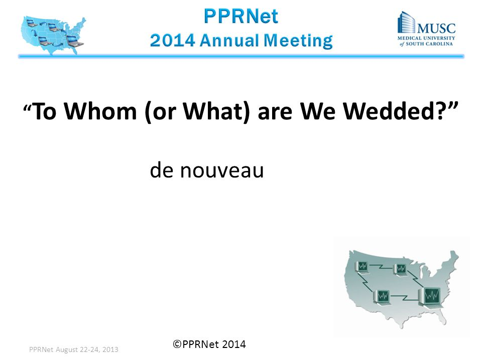 """ To Whom (or What) are We Wedded?"" PPRNet August 22-24, 2013 ©PPRNet 2014 de nouveau"