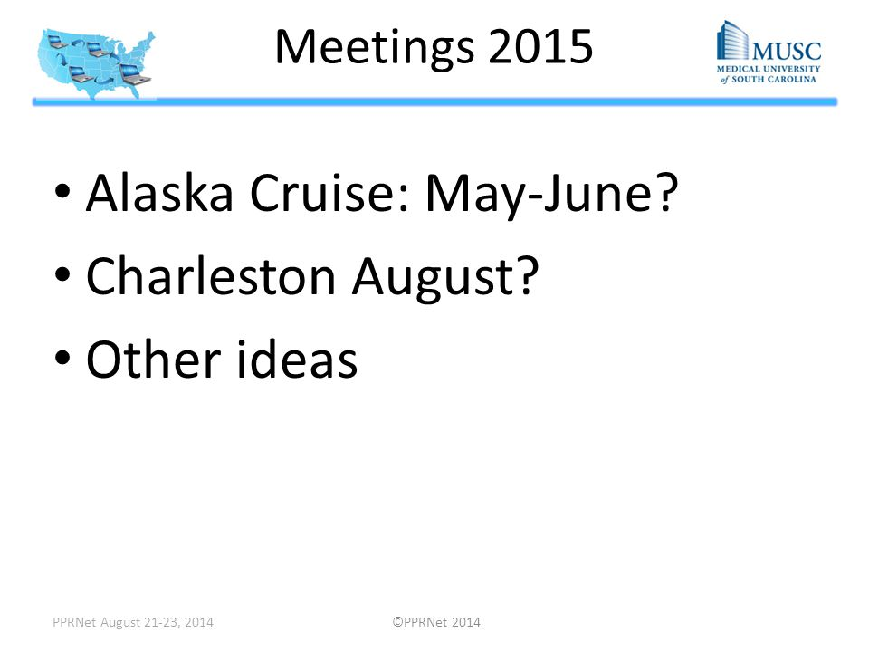 Meetings 2015 Alaska Cruise: May-June? Charleston August? Other ideas PPRNet August 21-23, 2014 ©PPRNet 2014