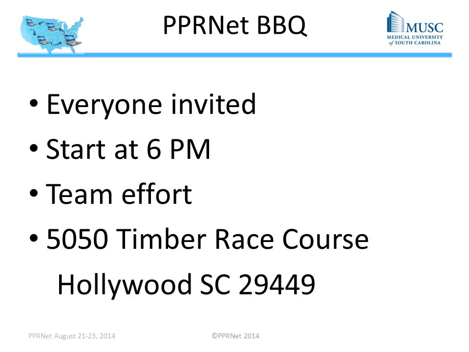 PPRNet BBQ Everyone invited Start at 6 PM Team effort 5050 Timber Race Course Hollywood SC 29449 PPRNet August 21-23, 2014 ©PPRNet 2014