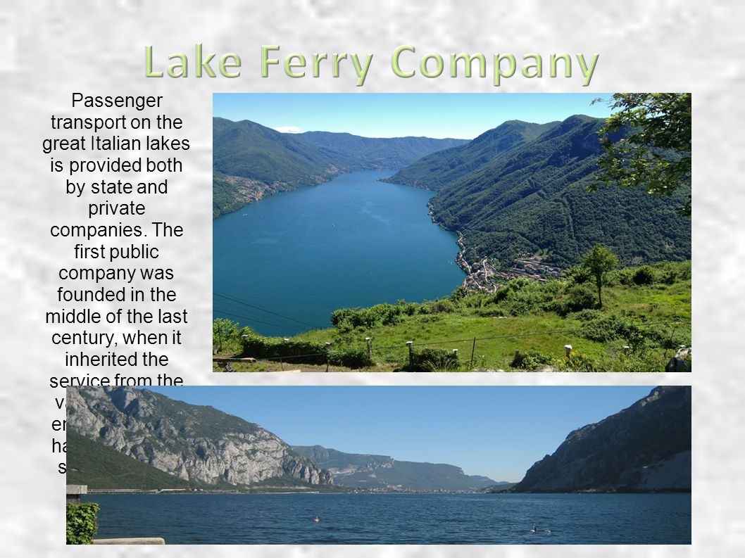 Passenger transport on the great Italian lakes is provided both by state and private companies.