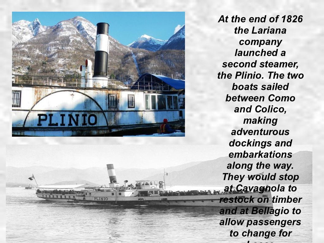 At the end of 1826 the Lariana company launched a second steamer, the Plinio.