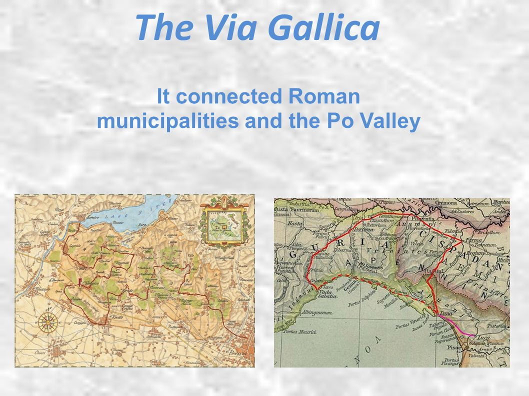 It connected Roman municipalities and the Po Valley The Via Gallica