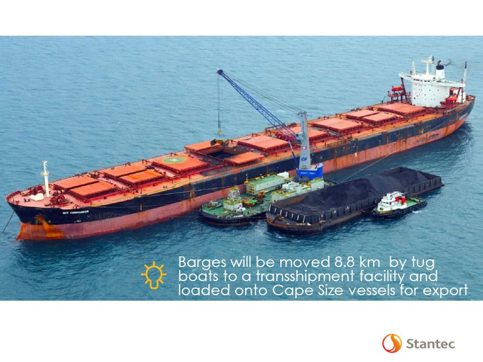 Barges will be moved 8.8 km by tug boats to a transshipment facility and loaded onto Cape Size vessels for export