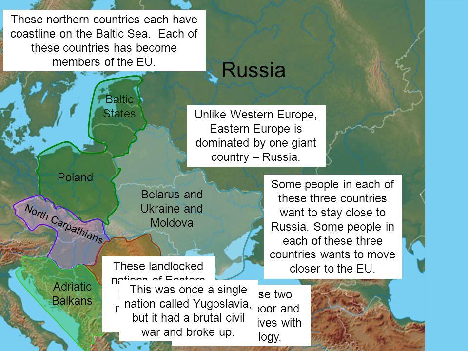 Belarus and Ukraine and Moldova Russia Baltic States Poland North Carpathians Adriatic Balkans Black Sea Balkans Unlike Western Europe, Eastern Europe