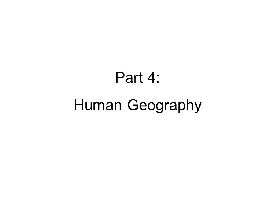 Part 4: Human Geography