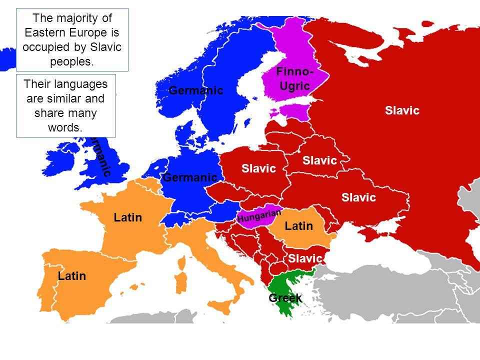 Germanic Latin Germanic Latin Finno- Ugric Slavic Greek Hungarian Germanic The majority of Eastern Europe is occupied by Slavic peoples. Their languag
