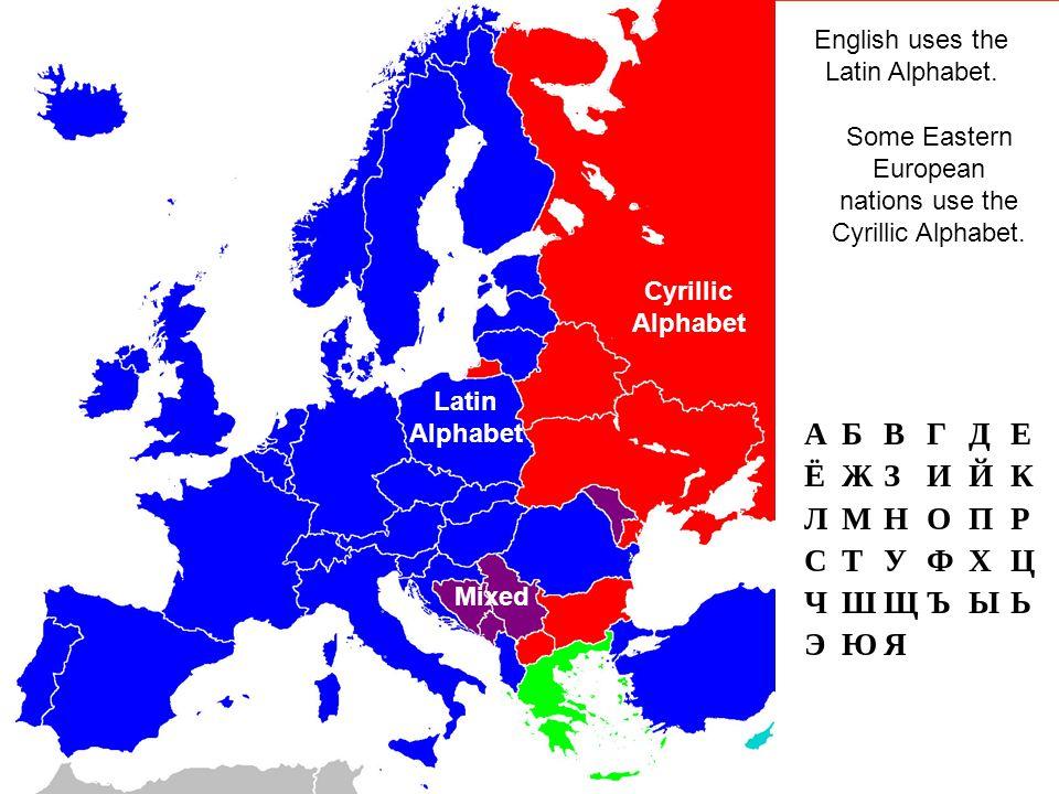 Cyrillic Alphabet Latin Alphabet Mixed English uses the Latin Alphabet. Some Eastern European nations use the Cyrillic Alphabet.