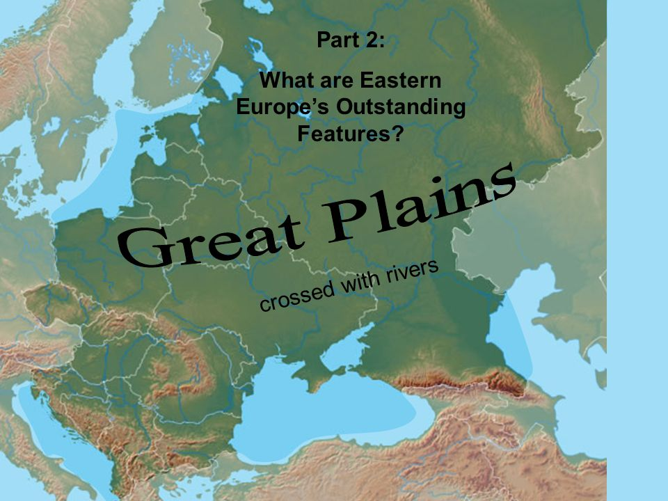 Part 2: What are Eastern Europe's Outstanding Features? crossed with rivers