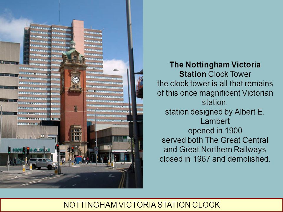 NOTTINGHAM VICTORIA STATION CLOCK The Nottingham Victoria Station Clock Tower the clock tower is all that remains of this once magnificent Victorian s