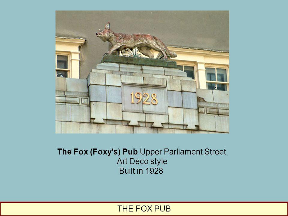 The Fox (Foxy s) Pub Upper Parliament Street Art Deco style Built in 1928 THE FOX PUB
