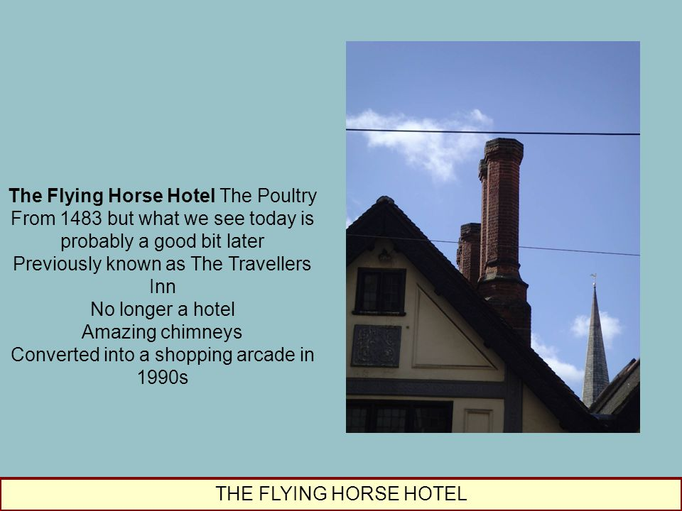 The Flying Horse Hotel The Poultry From 1483 but what we see today is probably a good bit later Previously known as The Travellers Inn No longer a hot