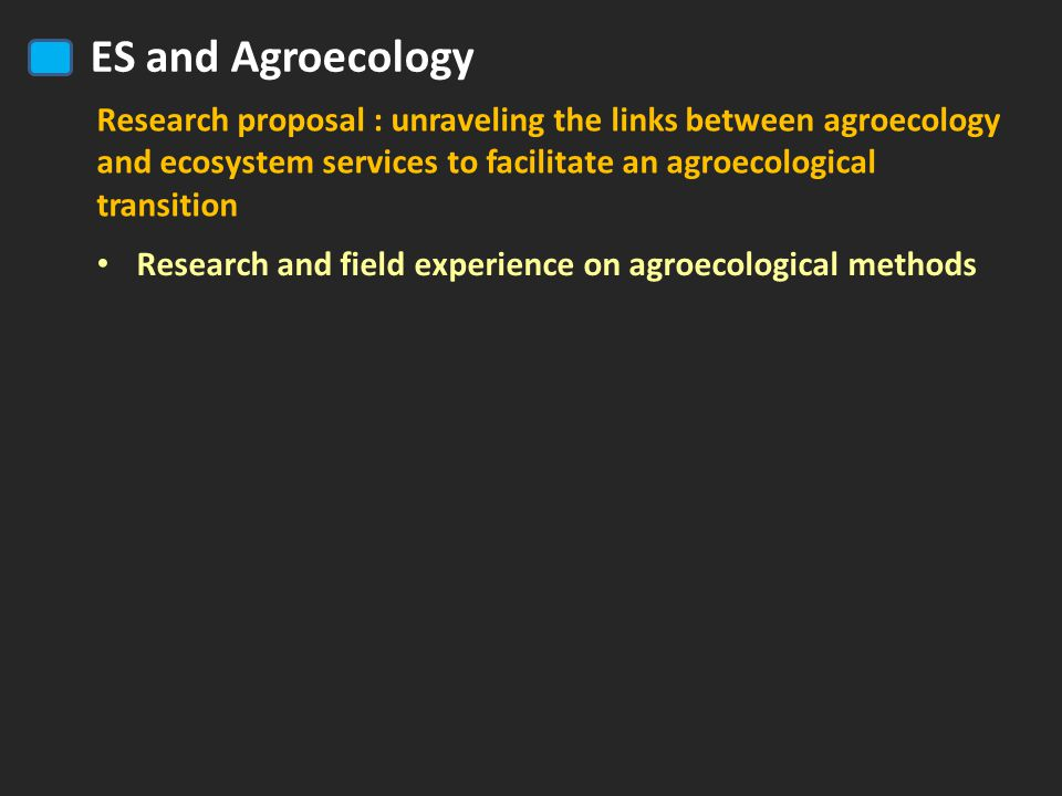 ES and Agroecology Research proposal : unraveling the links between agroecology and ecosystem services to facilitate an agroecological transition Research and field experience on agroecological methods