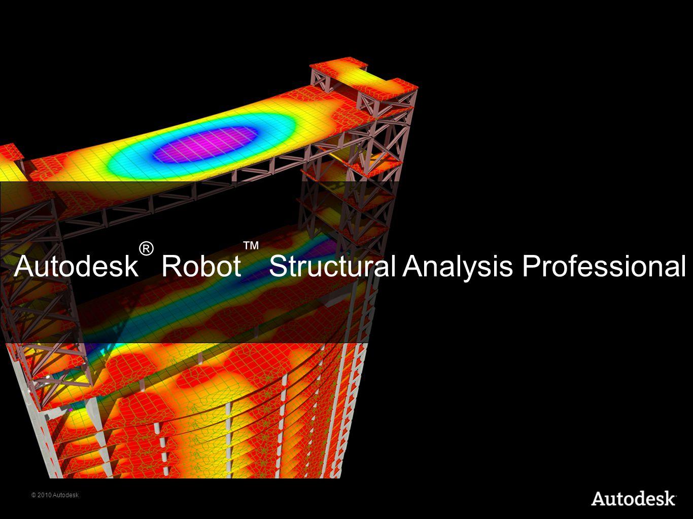 © 2010 Autodesk Autodesk ® Robot ™ Structural Analysis Professional