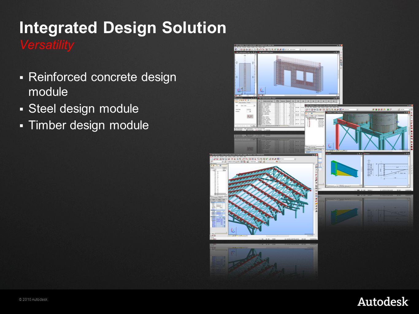 © 2010 Autodesk Integrated Design Solution Versatility  Reinforced concrete design module  Steel design module  Timber design module