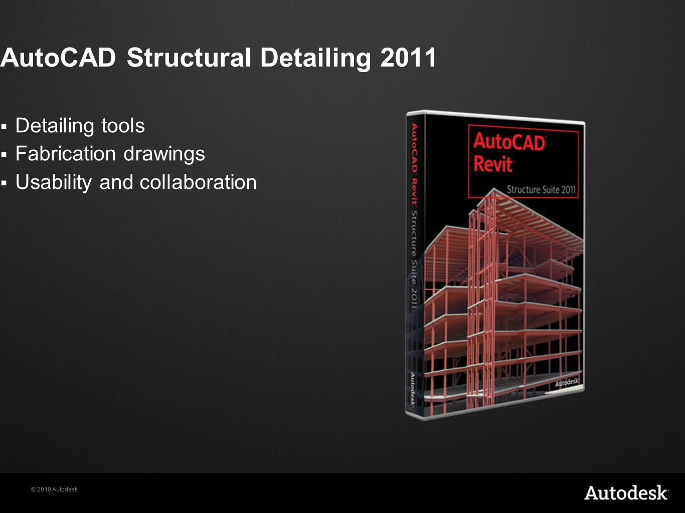 © 2010 Autodesk AutoCAD Structural Detailing 2011  Detailing tools  Fabrication drawings  Usability and collaboration