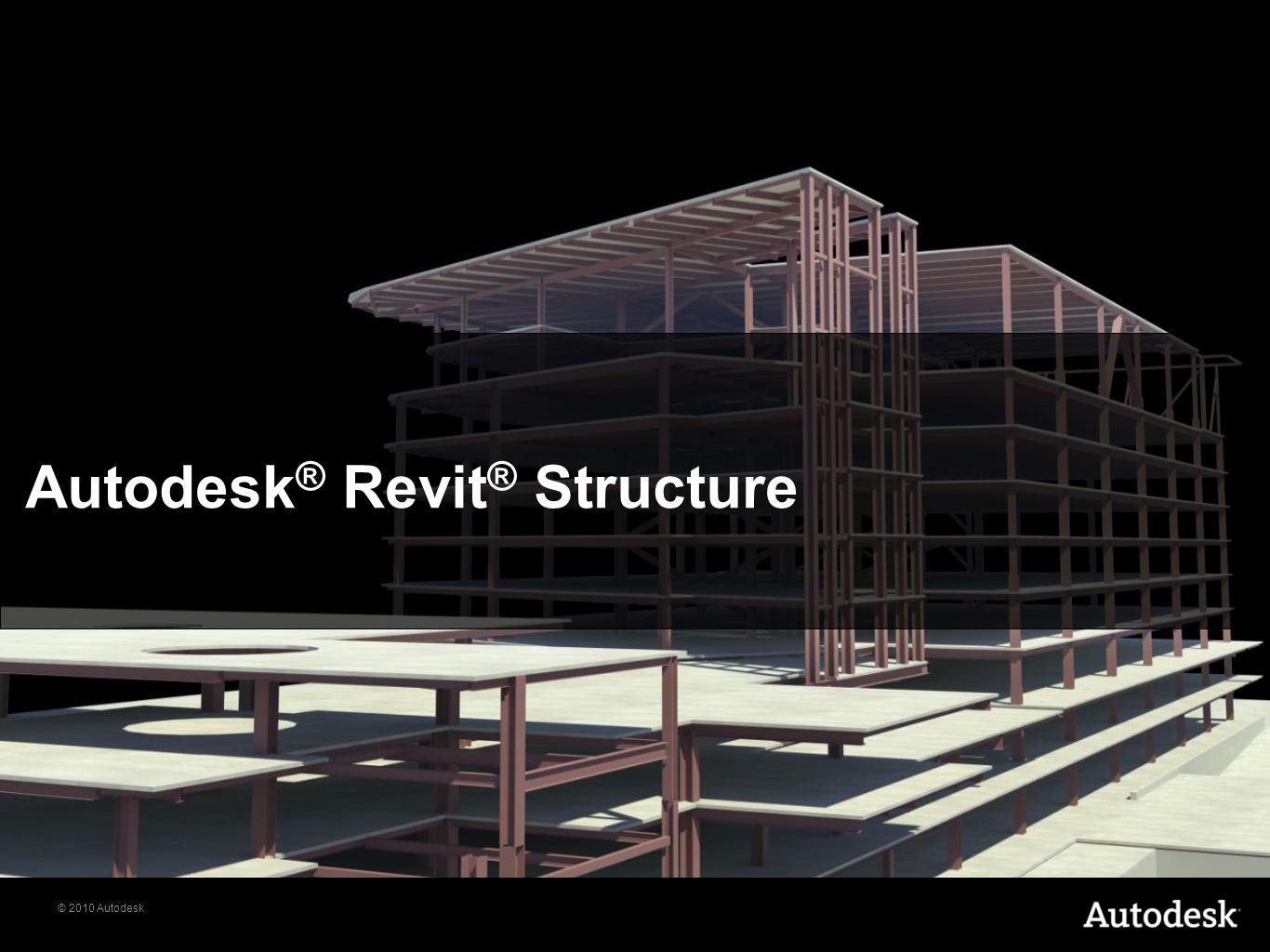 © 2010 Autodesk Autodesk ® Revit ® Structure