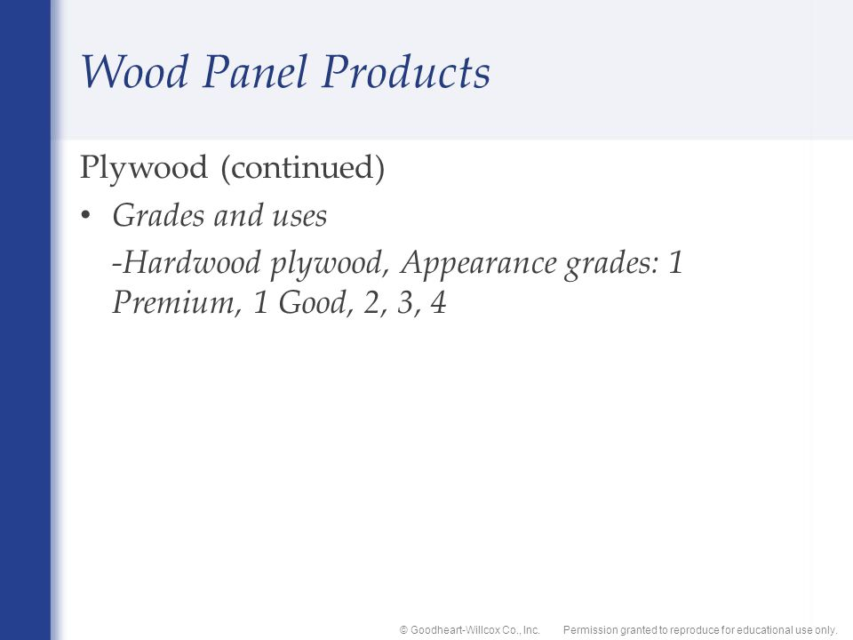 Permission granted to reproduce for educational use only.© Goodheart-Willcox Co., Inc. Wood Panel Products Plywood (continued) Grades and uses -Hardwo