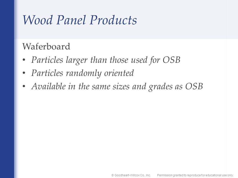 Permission granted to reproduce for educational use only.© Goodheart-Willcox Co., Inc. Wood Panel Products Waferboard Particles larger than those used