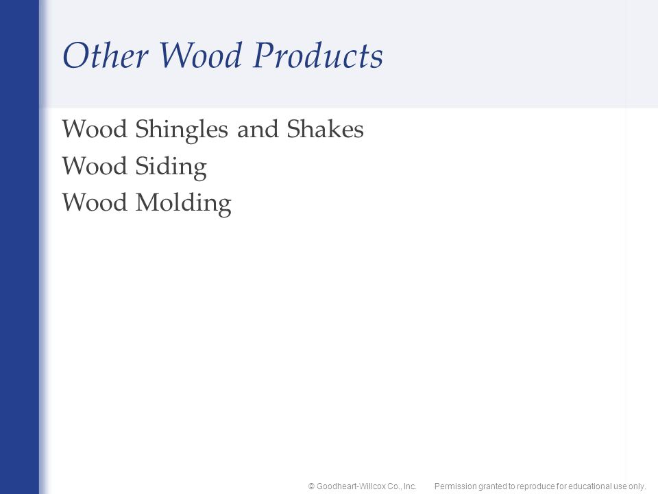 Permission granted to reproduce for educational use only.© Goodheart-Willcox Co., Inc. Other Wood Products Wood Shingles and Shakes Wood Siding Wood M