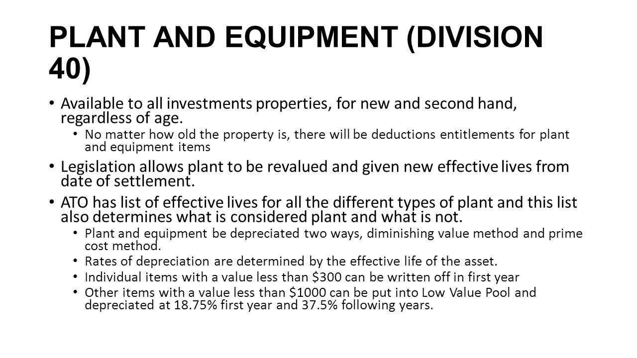 PLANT AND EQUIPMENT (DIVISION 40) Available to all investments properties, for new and second hand, regardless of age. No matter how old the property