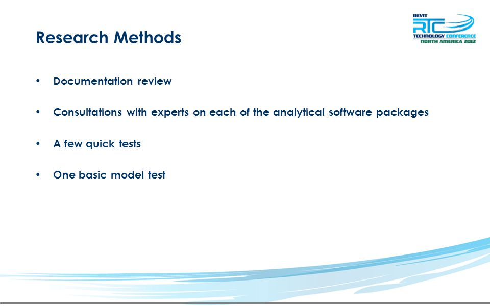 Research Methods Documentation review Consultations with experts on each of the analytical software packages A few quick tests One basic model test