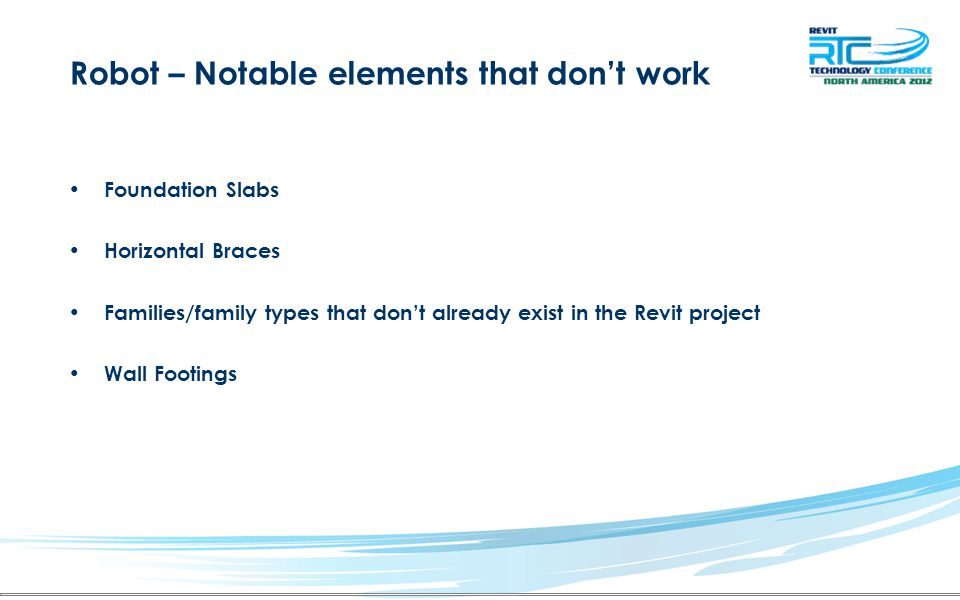Robot – Notable elements that don't work Foundation Slabs Horizontal Braces Families/family types that don't already exist in the Revit project Wall Footings
