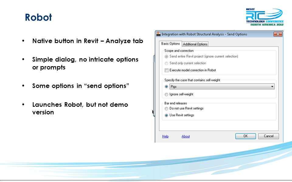 Robot Native button in Revit – Analyze tab Simple dialog, no intricate options or prompts Some options in send options Launches Robot, but not demo version