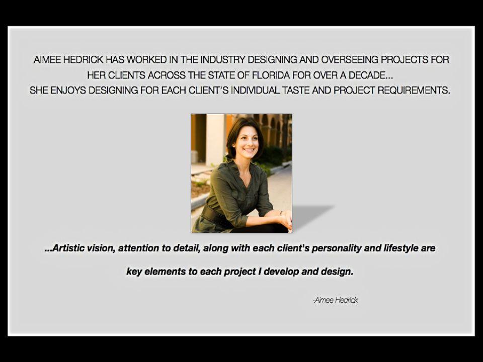 p o r t f o l I o Aimee Hedrick Designs, LLC 12874 Timber Ridge Drive Ft Myers, FL 33913 T 239.229.6388 F 239.689.8812 www.aimeehedrickdesigns.com E a