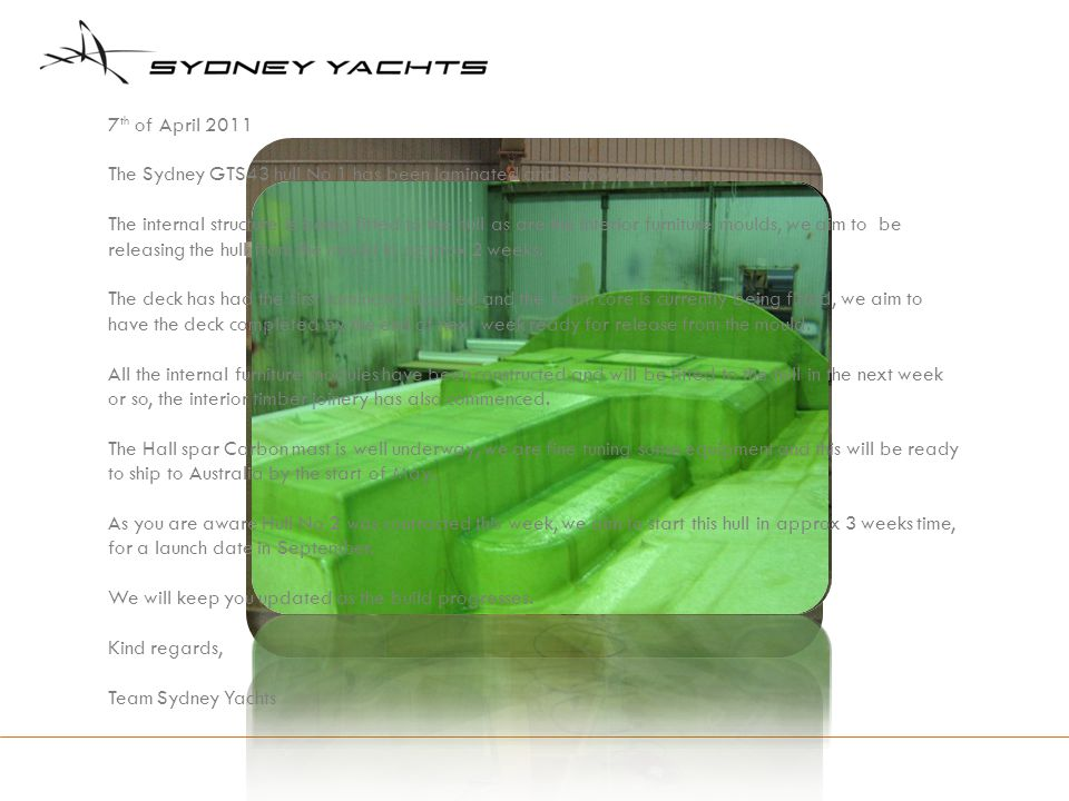 7 th of April 2011 The Sydney GTS43 hull No 1 has been laminated and is now complete.