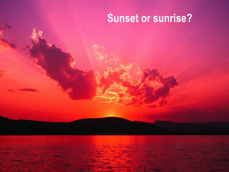 Sunset or sunrise?