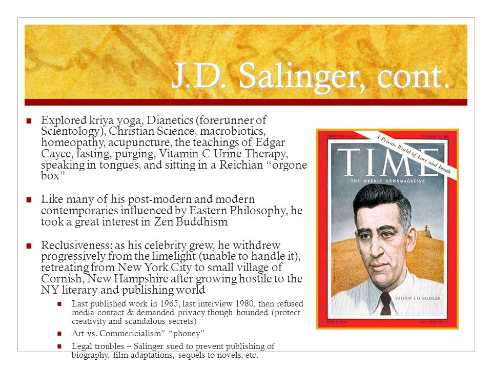 J.D. Salinger, cont. Explored kriya yoga, Dianetics (forerunner of Scientology), Christian Science, macrobiotics, homeopathy, acupuncture, the teachin