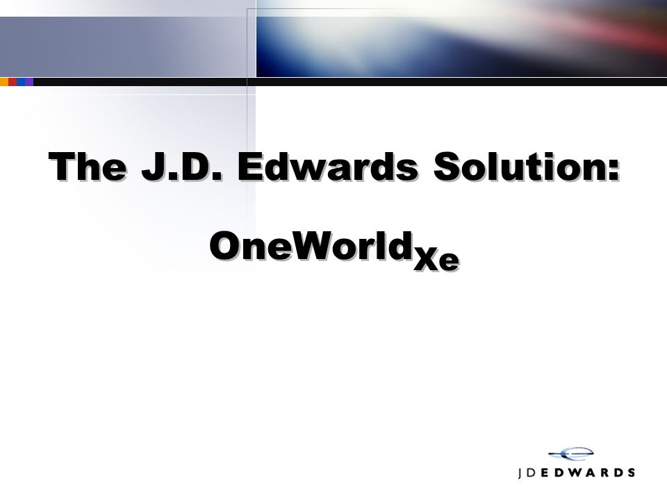The J.D. Edwards Solution: OneWorld Xe