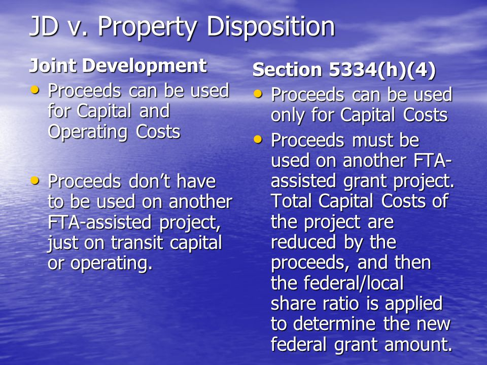 JD v. Property Disposition Joint Development Proceeds can be used for Capital and Operating Costs Proceeds can be used for Capital and Operating Costs