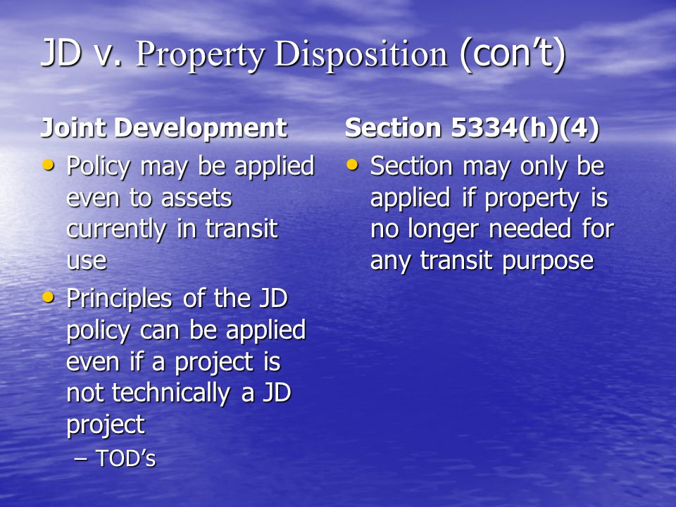 JD v. Property Disposition (con't) Joint Development Policy may be applied even to assets currently in transit use Policy may be applied even to asset