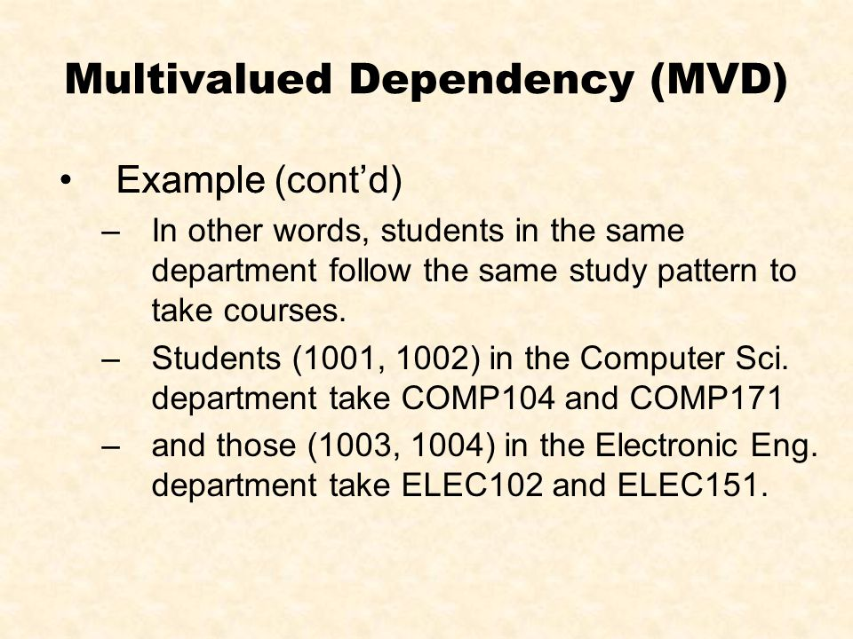Join Dependency (JD) JD is the general version of MVD If the schema can be broken up into n (n≥1) or more schema losslessly, the schema obeys JD.