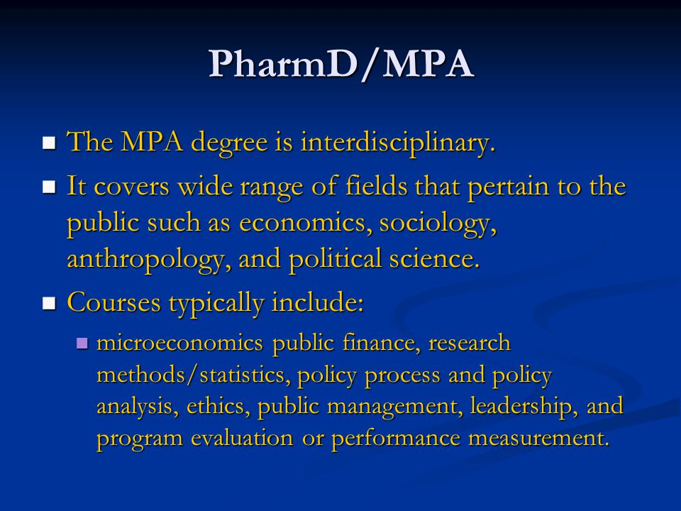 PharmD/MPA The MPA degree is interdisciplinary. The MPA degree is interdisciplinary.