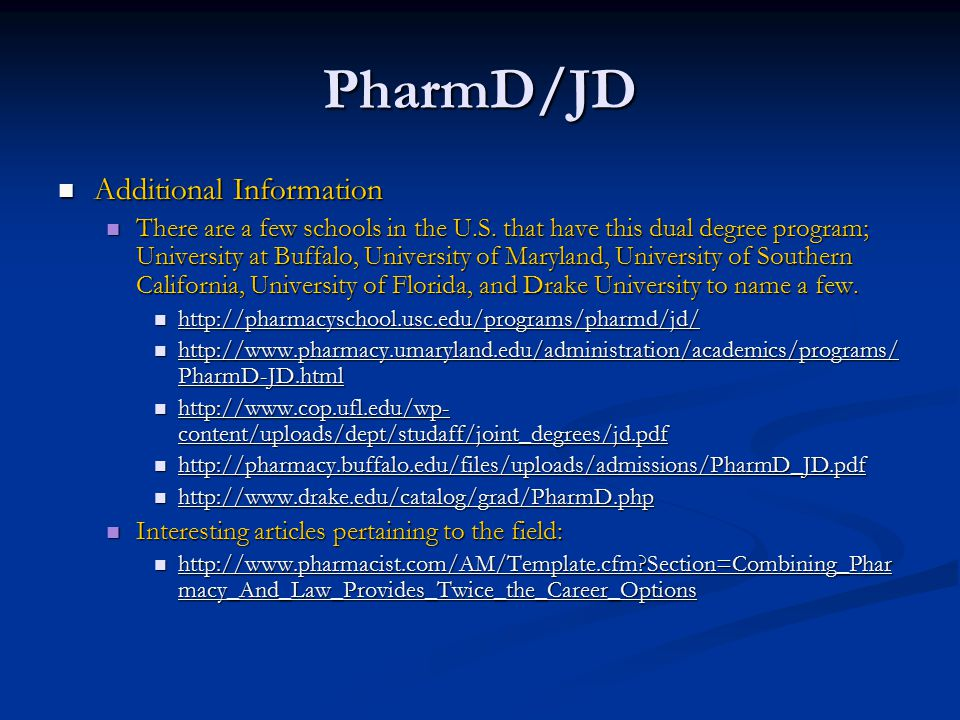 PharmD/JD Additional Information Additional Information There are a few schools in the U.S.