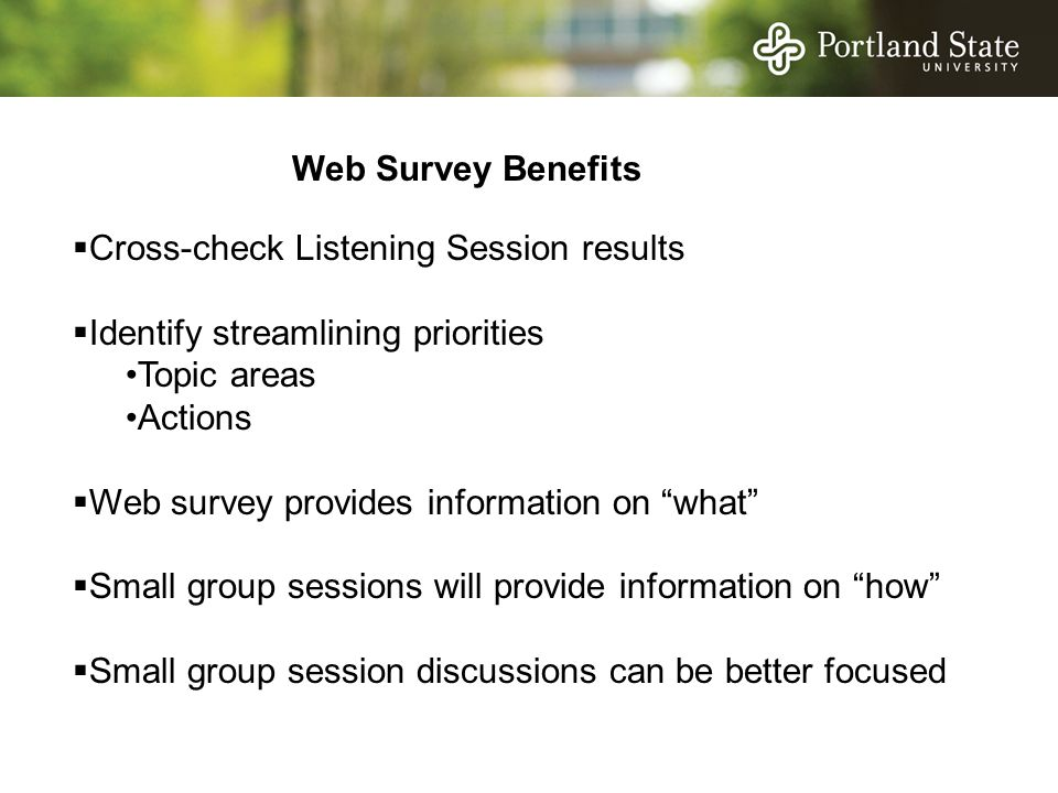 Web Survey Benefits  Cross-check Listening Session results  Identify streamlining priorities Topic areas Actions  Web survey provides information on what  Small group sessions will provide information on how  Small group session discussions can be better focused
