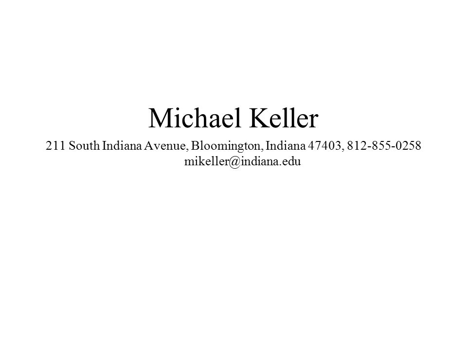 Michael Keller 211 South Indiana Avenue, Bloomington, Indiana 47403, 812-855-0258 mikeller@indiana.edu