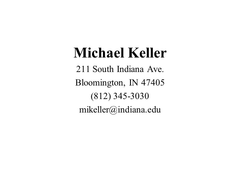 Michael Keller 211 South Indiana Ave. Bloomington, IN 47405 (812) 345-3030 mikeller@indiana.edu