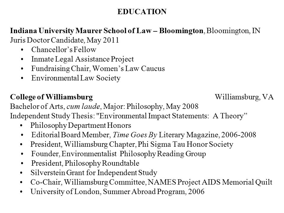 EDUCATION Indiana University Maurer School of Law – Bloomington, Bloomington, IN Juris Doctor Candidate, May 2011 Chancellor's Fellow Inmate Legal Ass