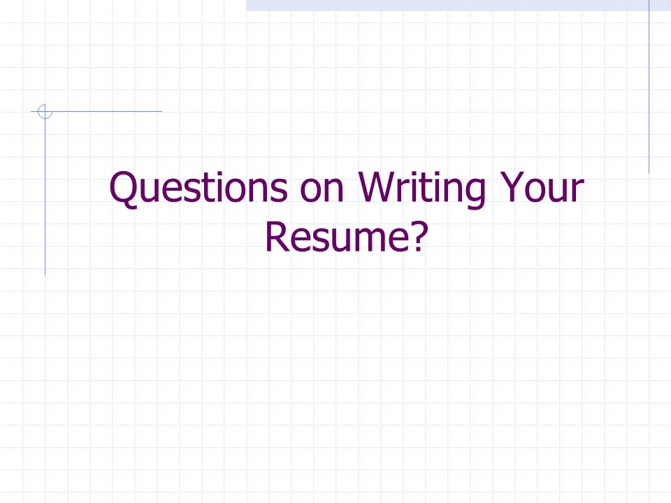 Questions on Writing Your Resume?