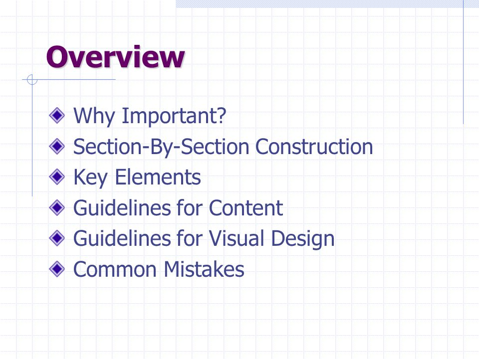 Overview Overview Why Important? Section-By-Section Construction Key Elements Guidelines for Content Guidelines for Visual Design Common Mistakes