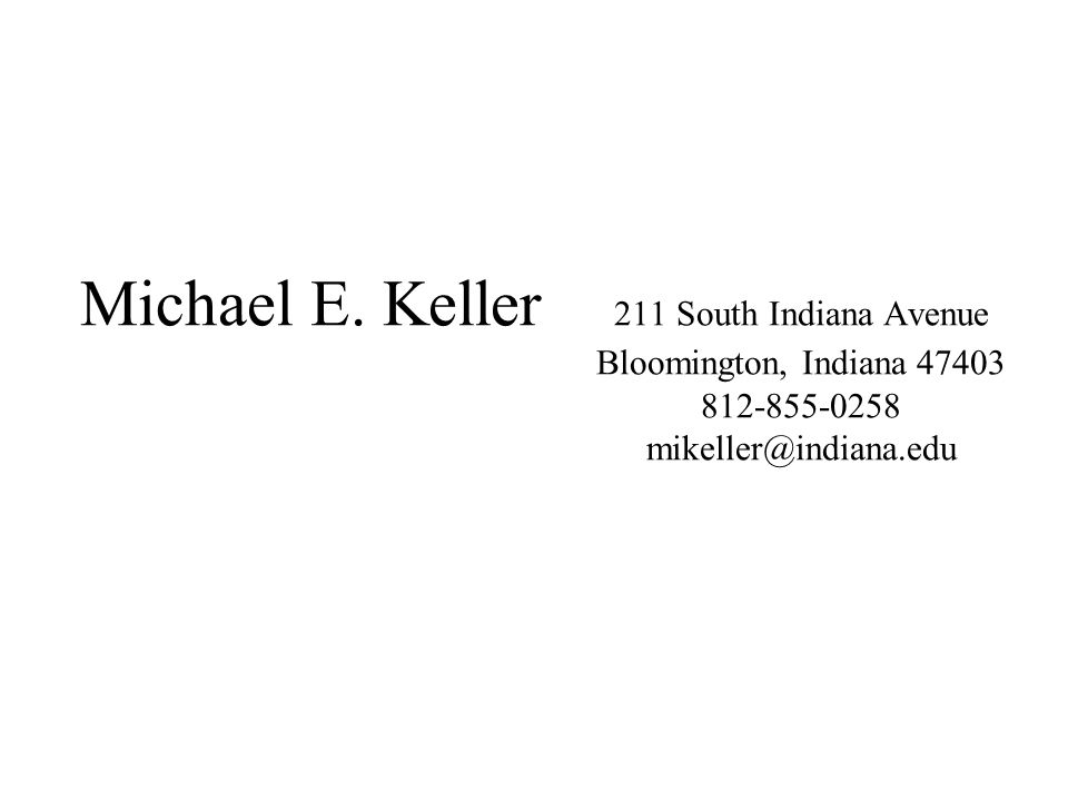 Michael E. Keller 211 South Indiana Avenue Bloomington, Indiana 47403 812-855-0258 mikeller@indiana.edu