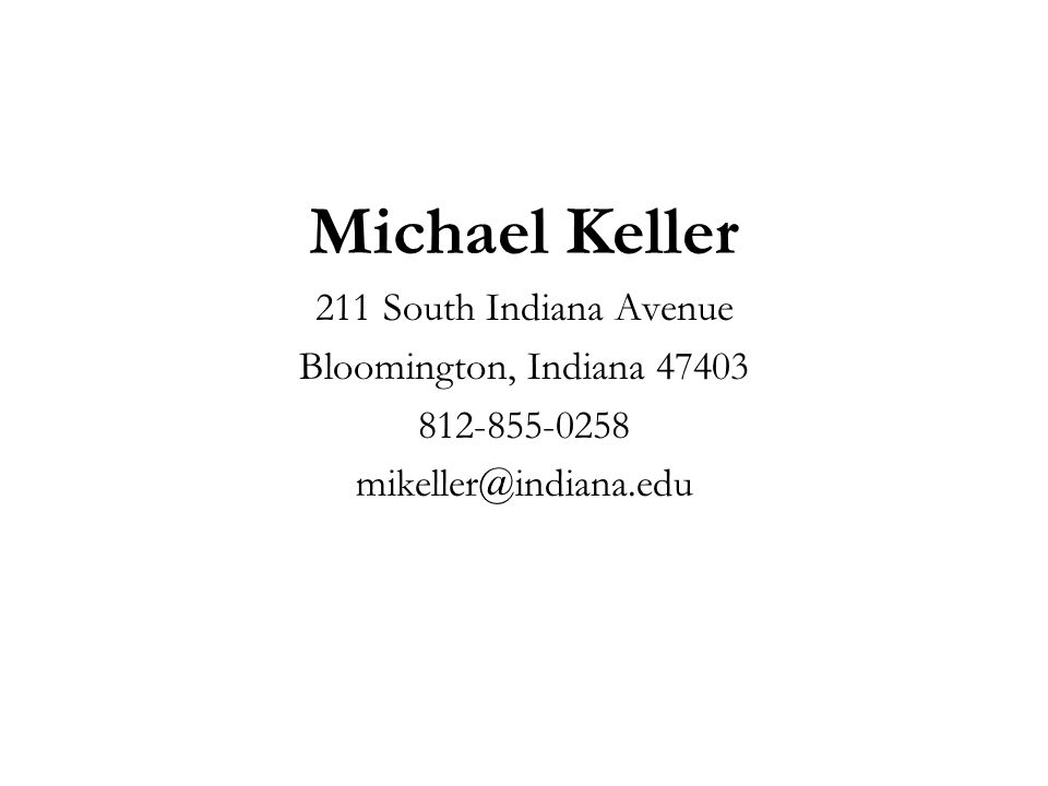 Michael Keller 211 South Indiana Avenue Bloomington, Indiana 47403 812-855-0258 mikeller@indiana.edu