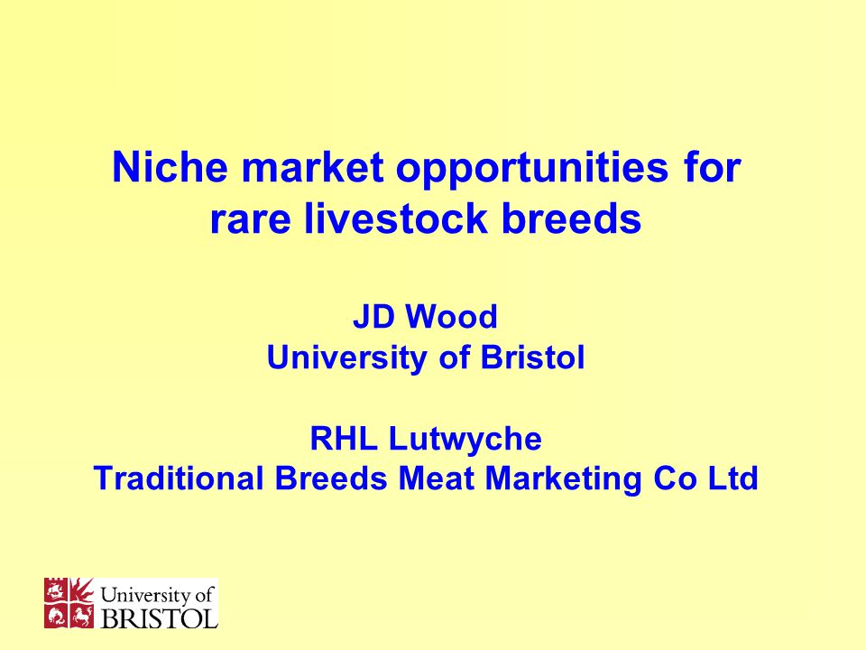 Niche market opportunities for rare livestock breeds JD Wood University of Bristol RHL Lutwyche Traditional Breeds Meat Marketing Co Ltd