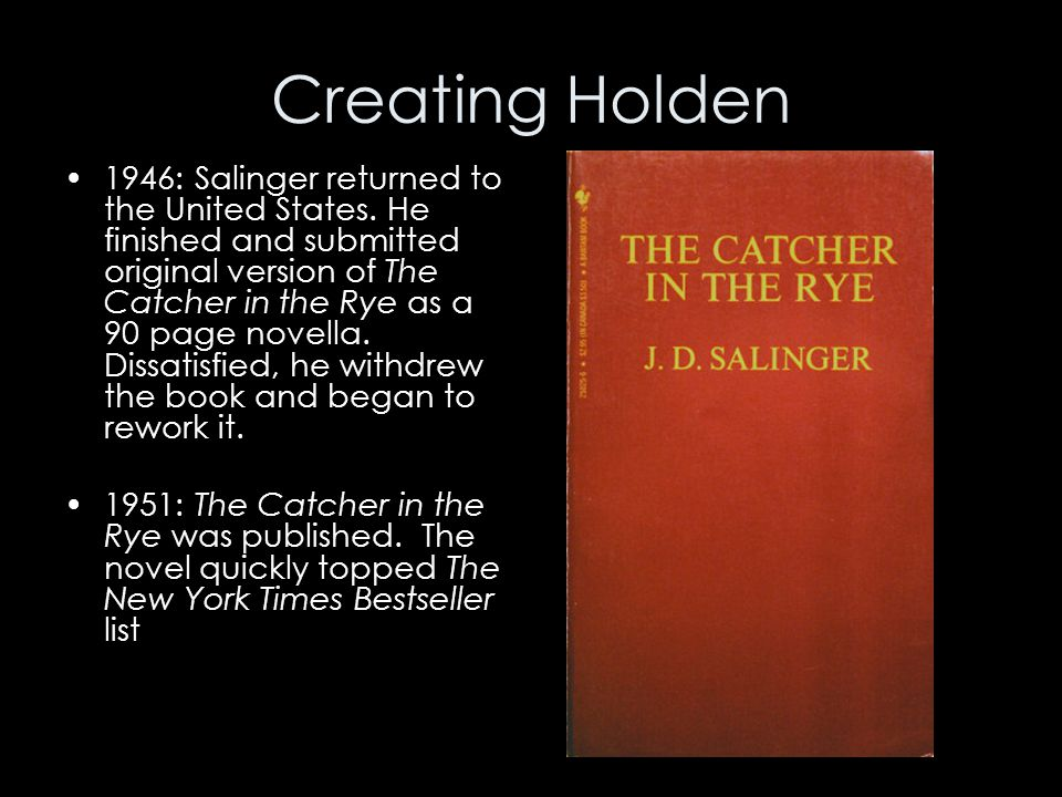 Creating Holden 1946: Salinger returned to the United States. He finished and submitted original version of The Catcher in the Rye as a 90 page novell